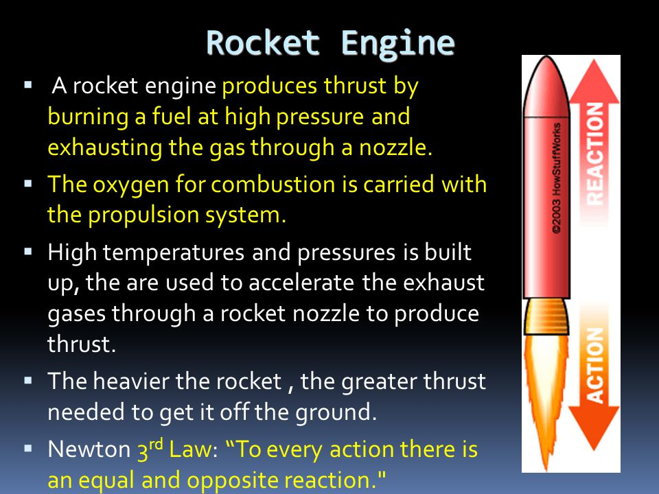 Rocket Engine A rocket engine produces thrust by burning a fuel at high pressure and exhausting the gas through a nozzle.