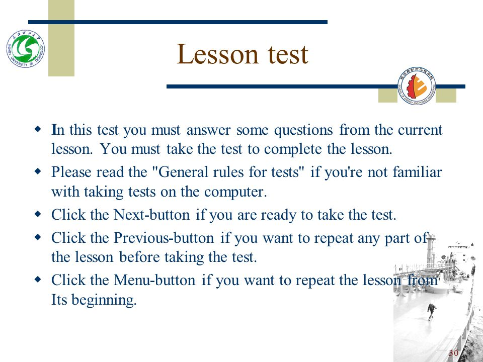 Lesson test In this test you must answer some questions from the current lesson. You must take the test to complete the lesson.