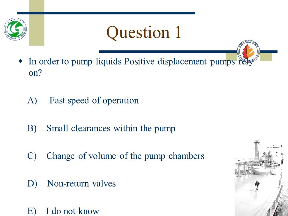 Question 1 In order to pump liquids Positive displacement pumps rely on A) Fast speed of operation.