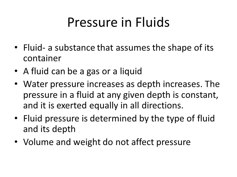 Pressure in Fluids Fluid- a substance that assumes the shape of its container. A fluid can be a gas or a liquid.