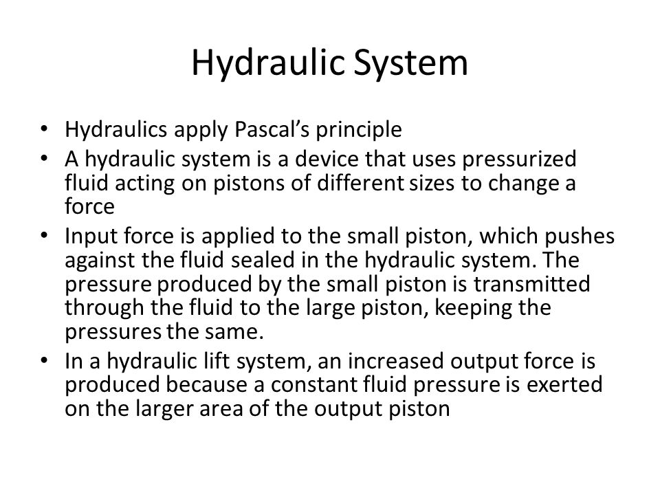 Hydraulic System Hydraulics apply Pascal's principle