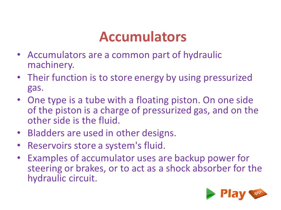 Accumulators Accumulators are a common part of hydraulic machinery.