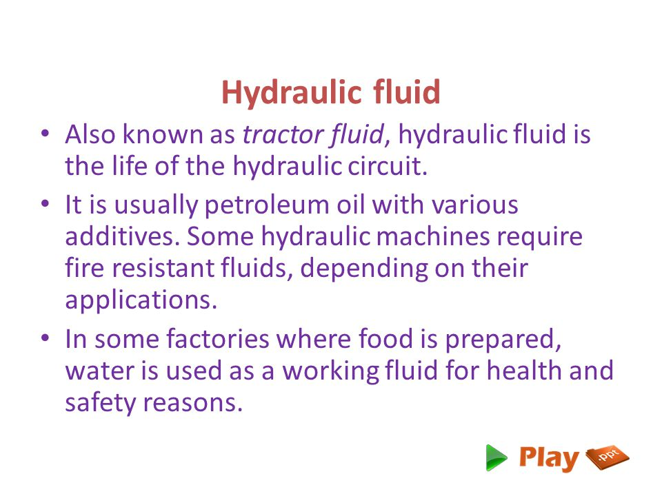 Hydraulic fluid Also known as tractor fluid, hydraulic fluid is the life of the hydraulic circuit.