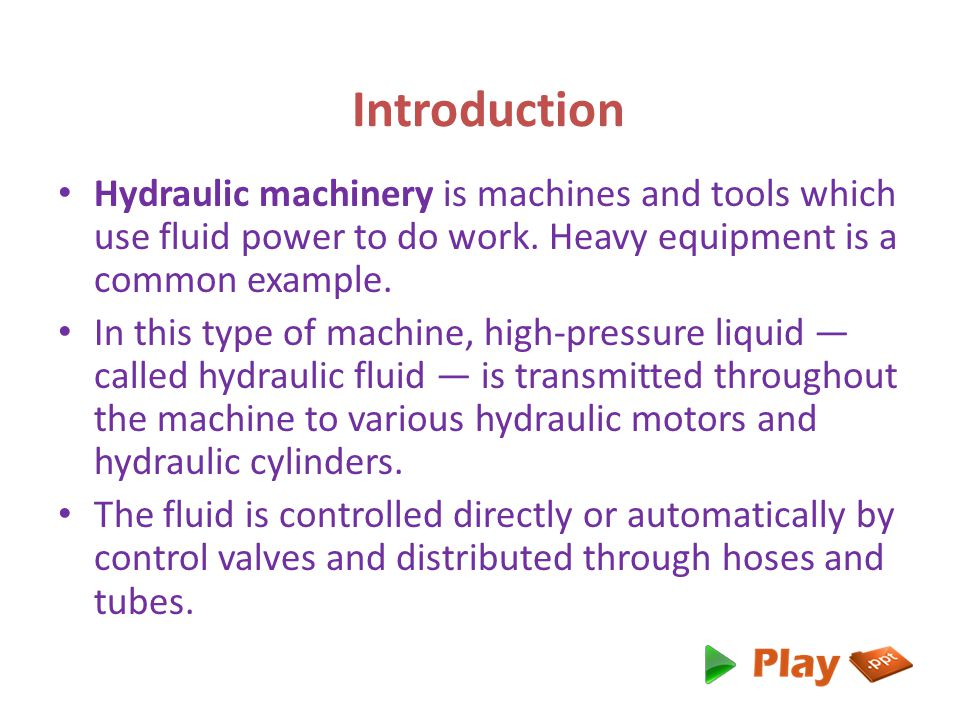 Introduction Hydraulic machinery is machines and tools which use fluid power to do work. Heavy equipment is a common example.