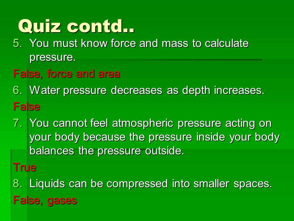 Quiz contd.. You must know force and mass to calculate pressure.