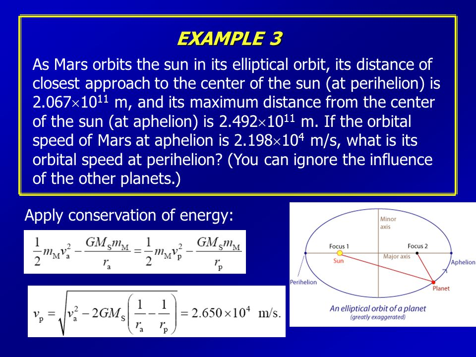 EXAMPLE 3 As Mars orbits the sun in its elliptical orbit, its distance of. closest approach to the center of the sun (at perihelion) is.