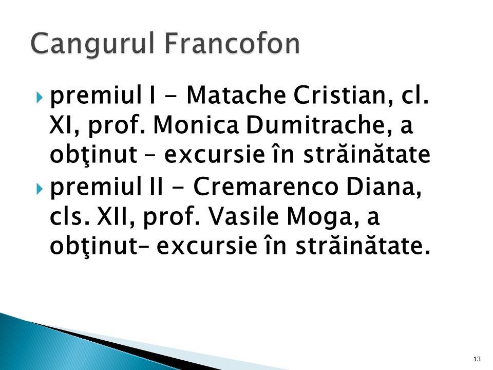 Cangurul Francofon premiul I - Matache Cristian, cl. XI, prof. Monica Dumitrache, a obţinut – excursie în străinătate.