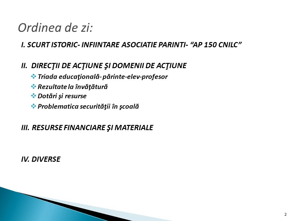 Ordinea de zi: I. SCURT ISTORIC- INFIINTARE ASOCIATIE PARINTI- AP 150 CNILC II. DIRECŢII DE ACŢIUNE ŞI DOMENII DE ACŢIUNE.