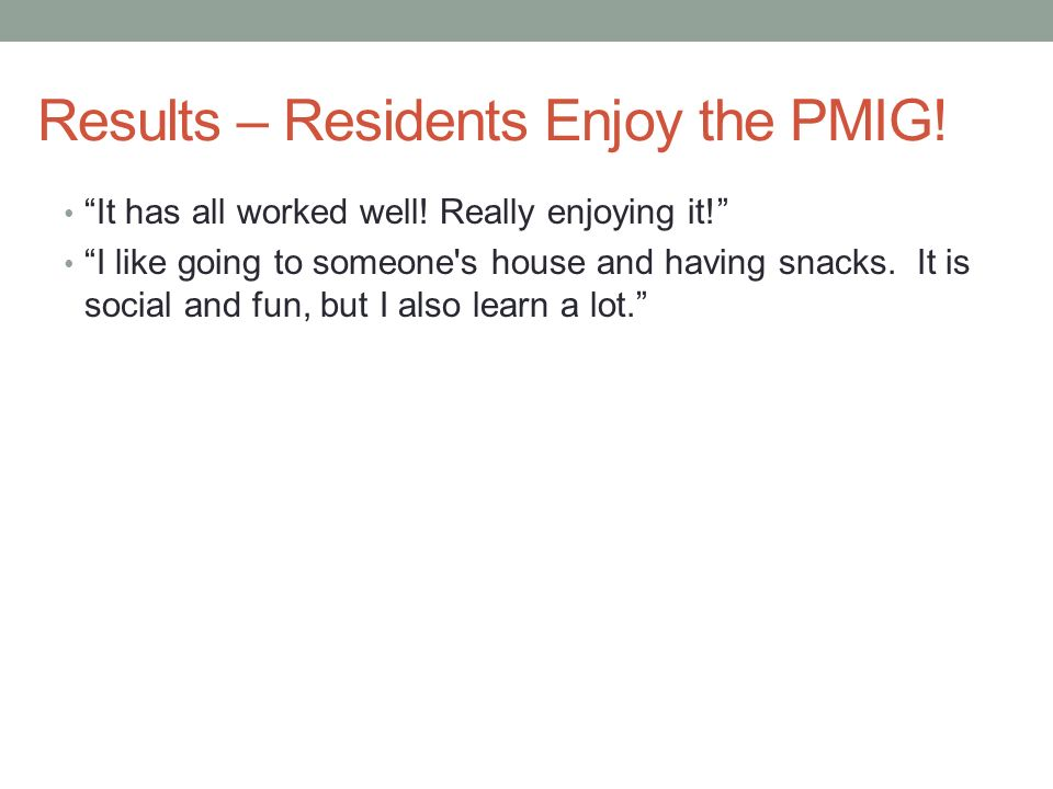 Results – Residents Enjoy the PMIG!