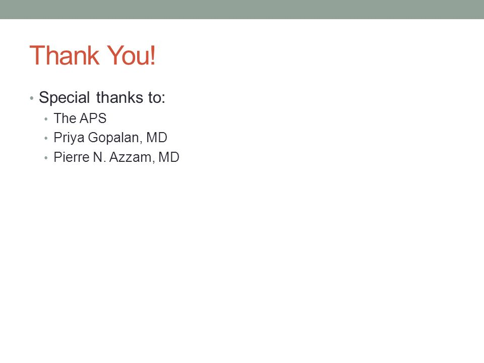 Thank You! Special thanks to: The APS Priya Gopalan, MD
