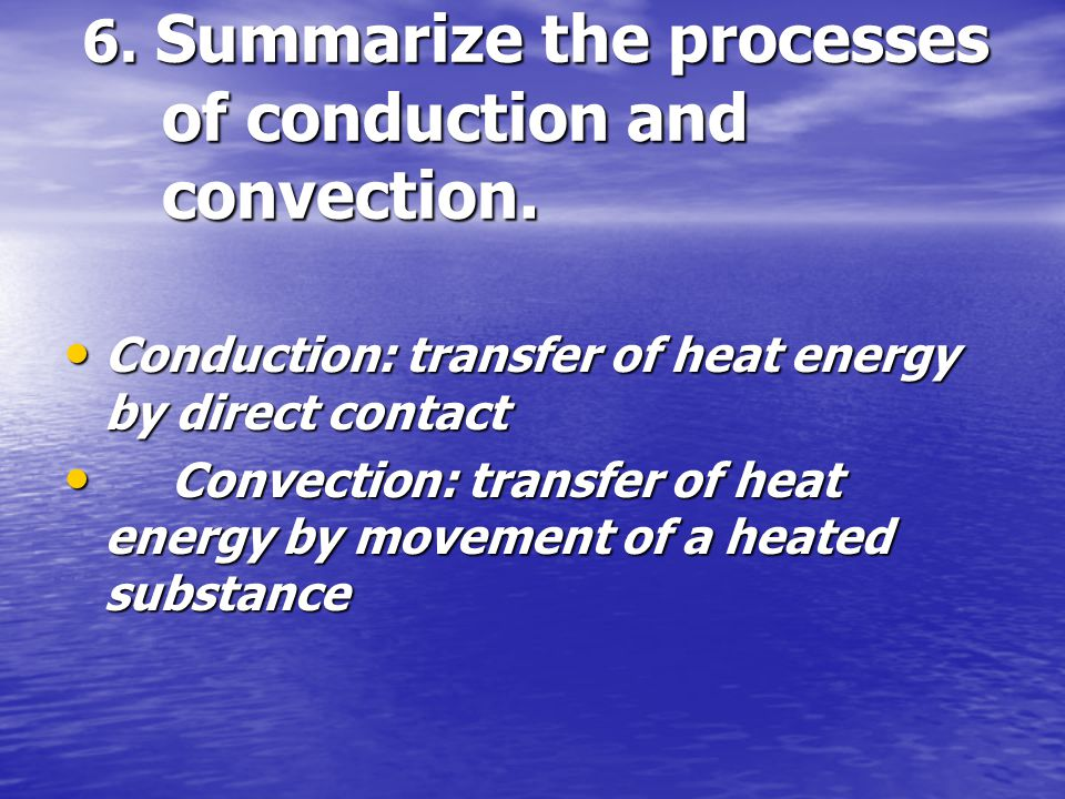 6. Summarize the processes of conduction and convection.