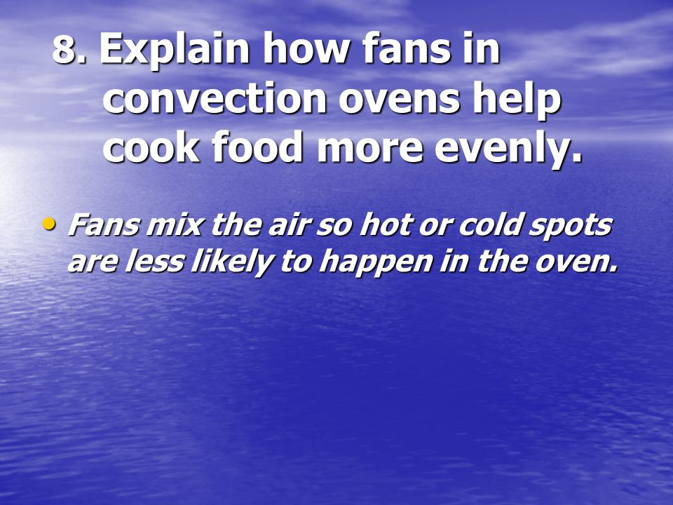 8. Explain how fans in convection ovens help cook food more evenly.