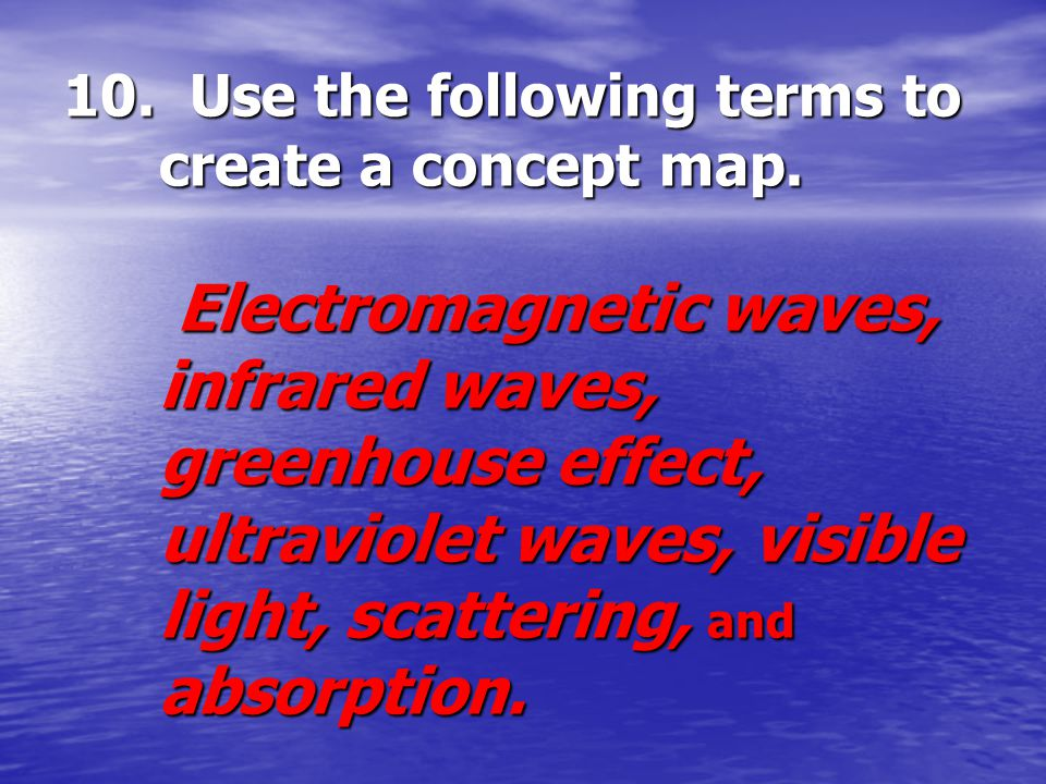 10. Use the following terms to create a concept map