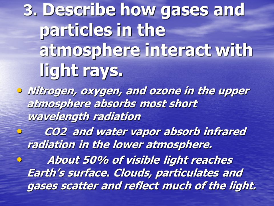 3. Describe how gases and particles in the atmosphere interact with light rays.