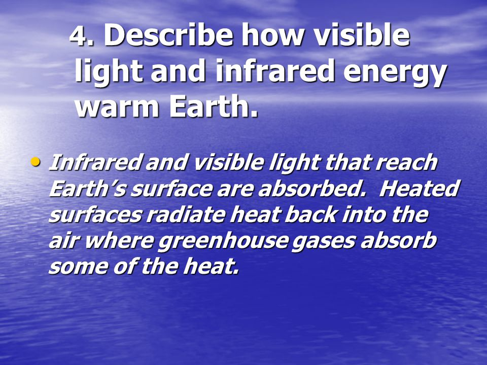 4. Describe how visible light and infrared energy warm Earth.