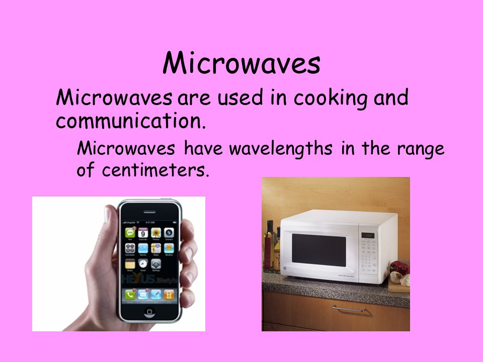 Microwaves Microwaves are used in cooking and communication.