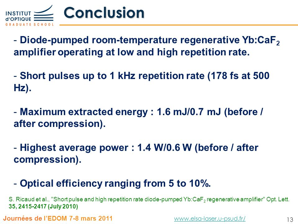 Conclusion Diode-pumped room-temperature regenerative Yb:CaF2 amplifier operating at low and high repetition rate.