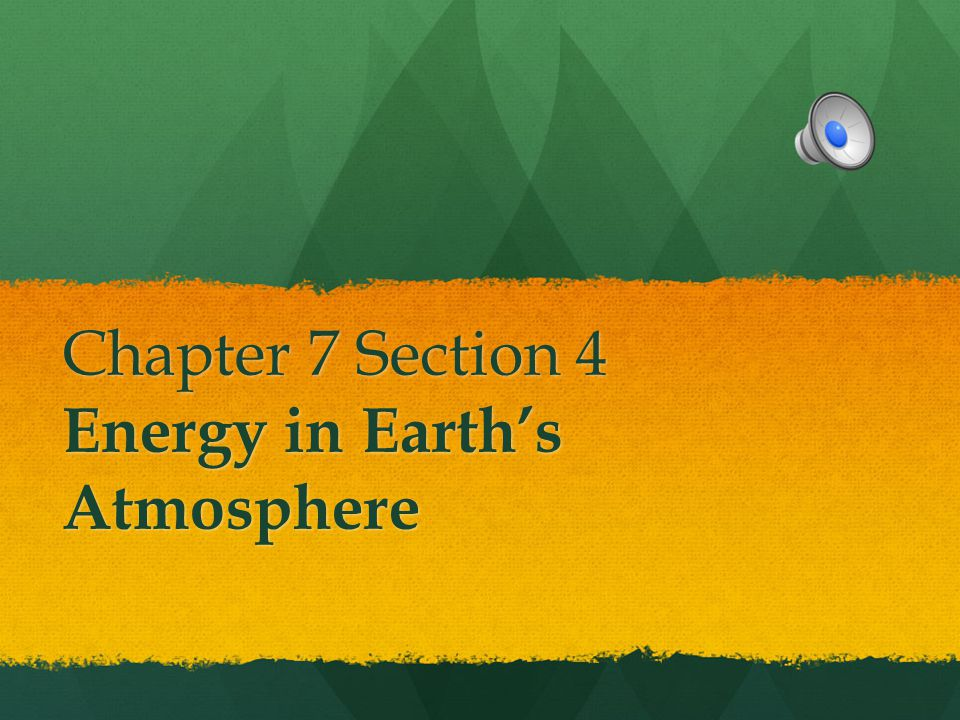 Chapter 7 Section 4 Energy in Earth's Atmosphere