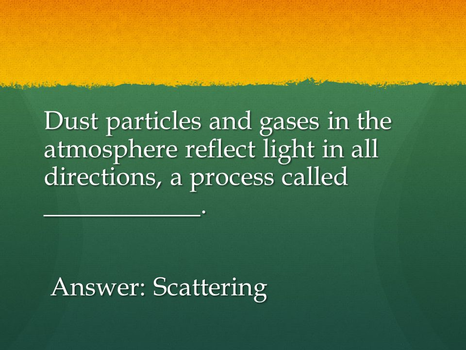 Dust particles and gases in the atmosphere reflect light in all directions, a process called ____________.