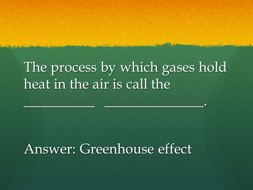 The process by which gases hold heat in the air is call the __________ ______________.