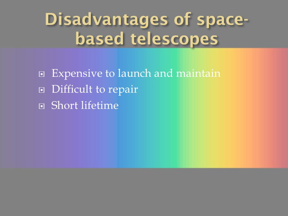 Disadvantages of space-based telescopes
