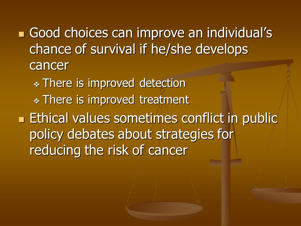 Good choices can improve an individual's chance of survival if he/she develops cancer