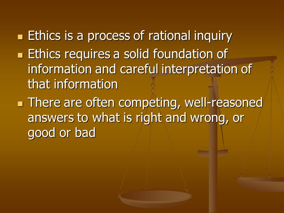 Ethics is a process of rational inquiry