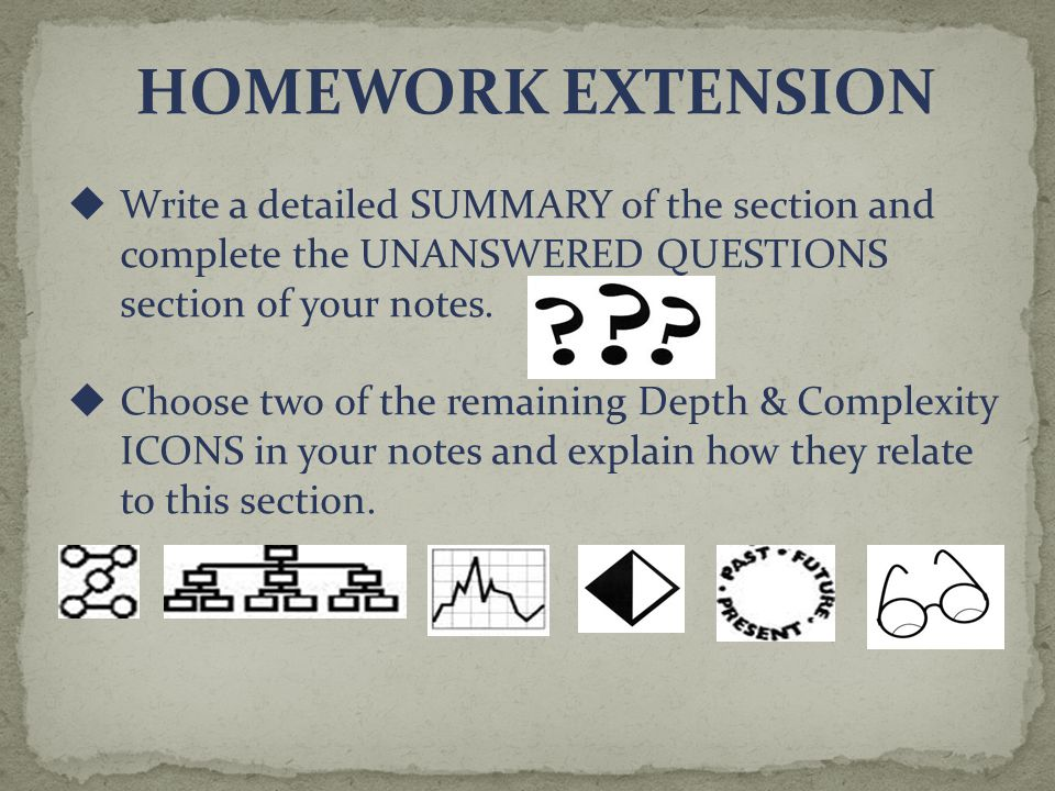 HOMEWORK EXTENSION Write a detailed SUMMARY of the section and complete the UNANSWERED QUESTIONS section of your notes.
