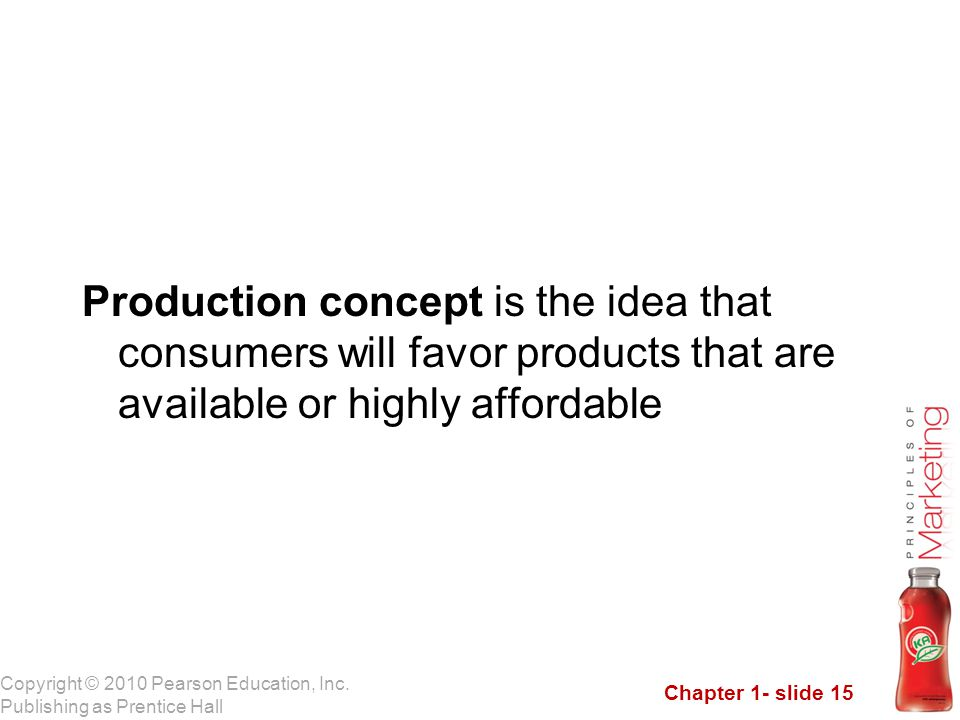 Production concept is the idea that consumers will favor products that are available or highly affordable
