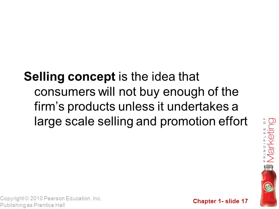 Selling concept is the idea that consumers will not buy enough of the firm's products unless it undertakes a large scale selling and promotion effort