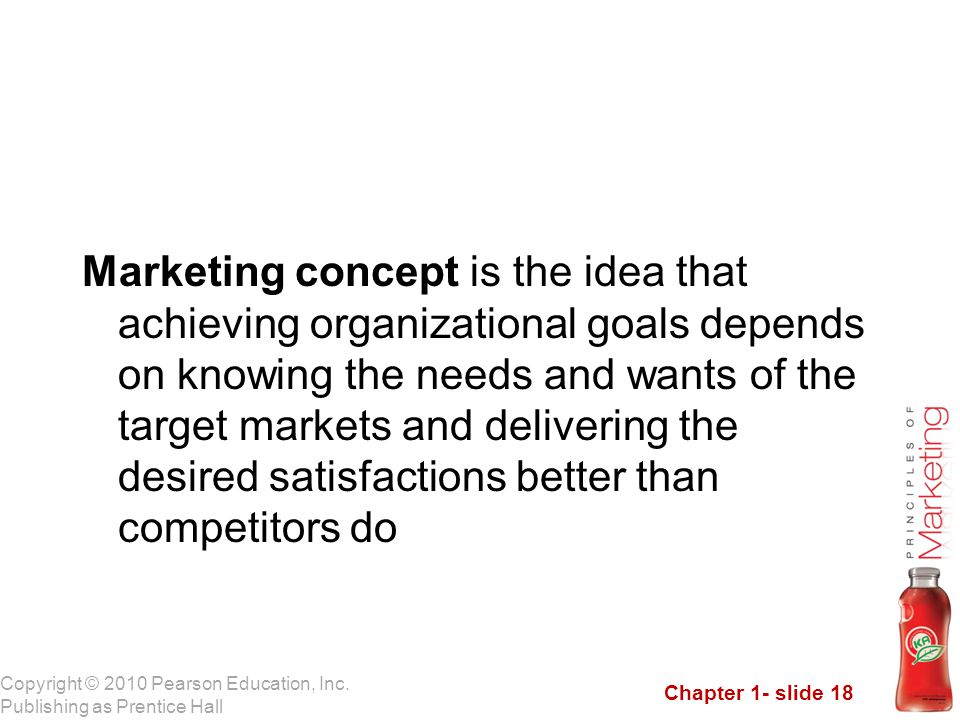 Marketing concept is the idea that achieving organizational goals depends on knowing the needs and wants of the target markets and delivering the desired satisfactions better than competitors do