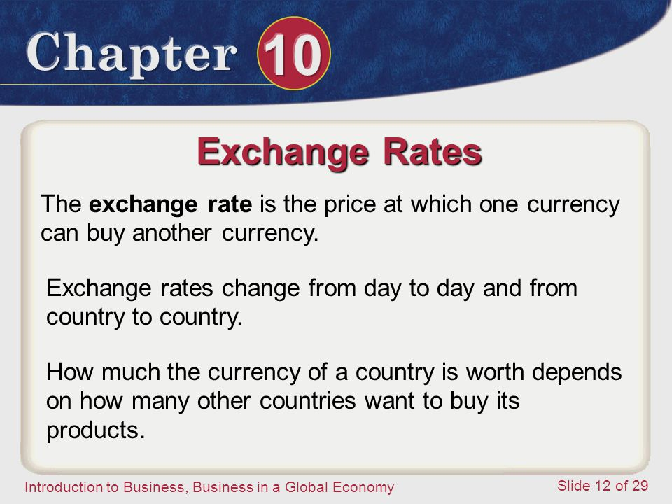Exchange Rates The exchange rate is the price at which one currency can buy another currency.