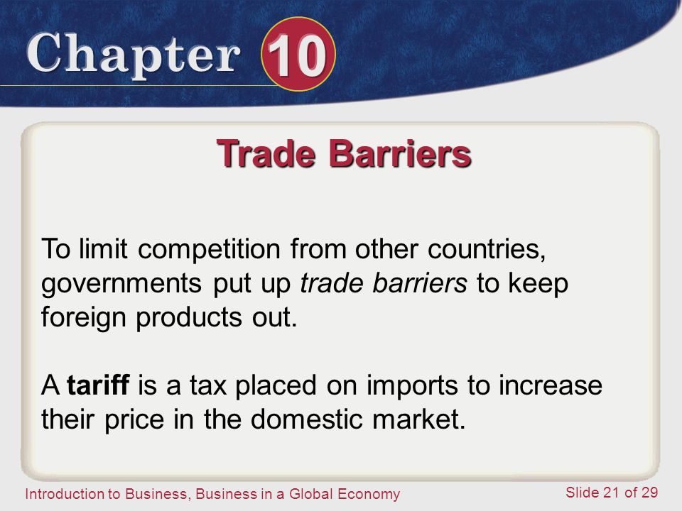 Trade Barriers To limit competition from other countries, governments put up trade barriers to keep foreign products out.