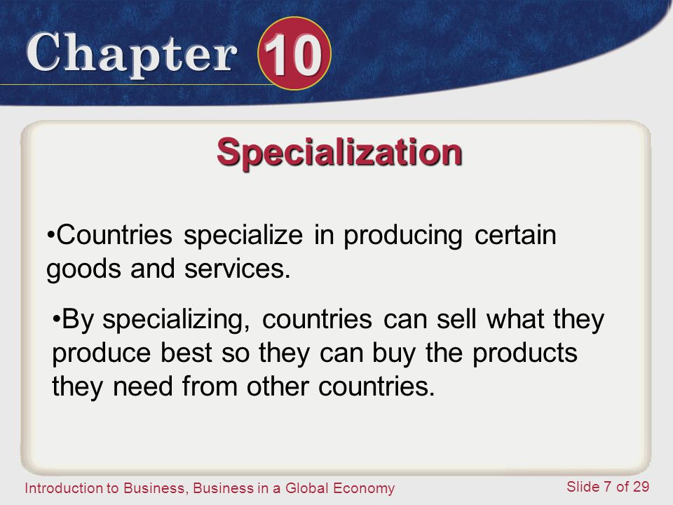 Specialization Countries specialize in producing certain goods and services.