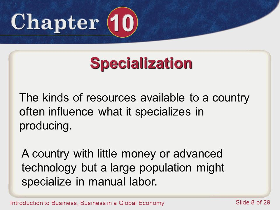 Specialization The kinds of resources available to a country often influence what it specializes in producing.