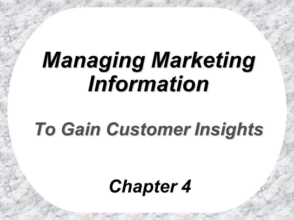 chapter 4 managing marketing information to Chapter 5 can marketing research build brand loyalty when marketing research firms create surveys, they do so to solve problems and give answers to company executives on how to grow their businesses.