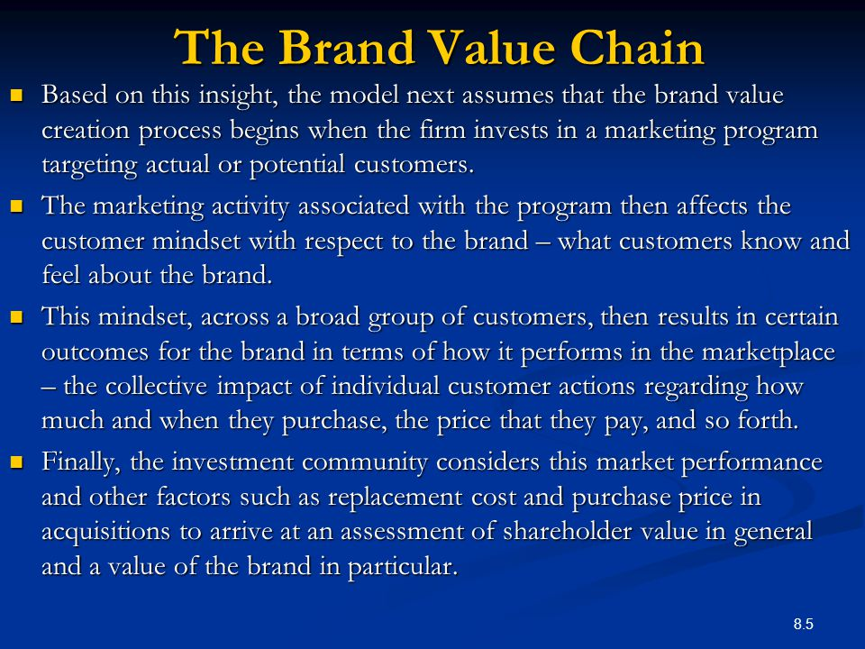 the brand value chain A value chain is a chain of value added activities products pass through the activities in a chain, gaining value at each stage as a small business owner, you need to use value chain models for doing strategic cost analysis (which investigates how your costs compare to your competition's costs.