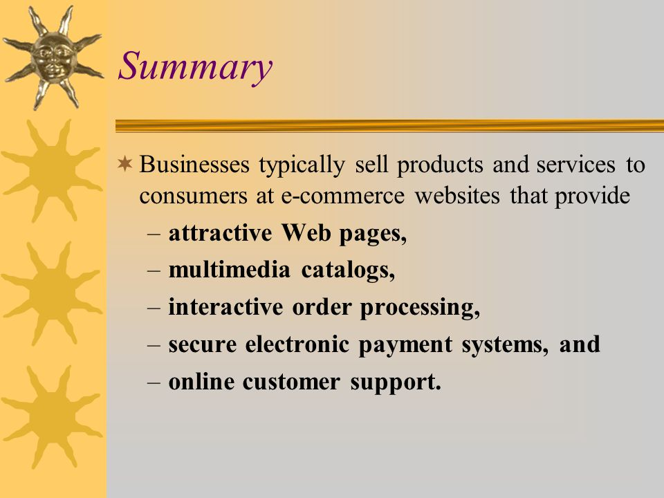 Summary Businesses typically sell products and services to consumers at e-commerce websites that provide.
