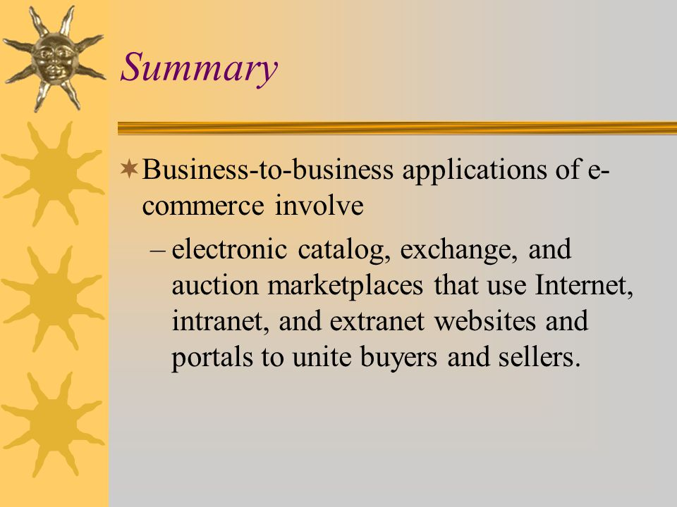 Summary Business-to-business applications of e-commerce involve