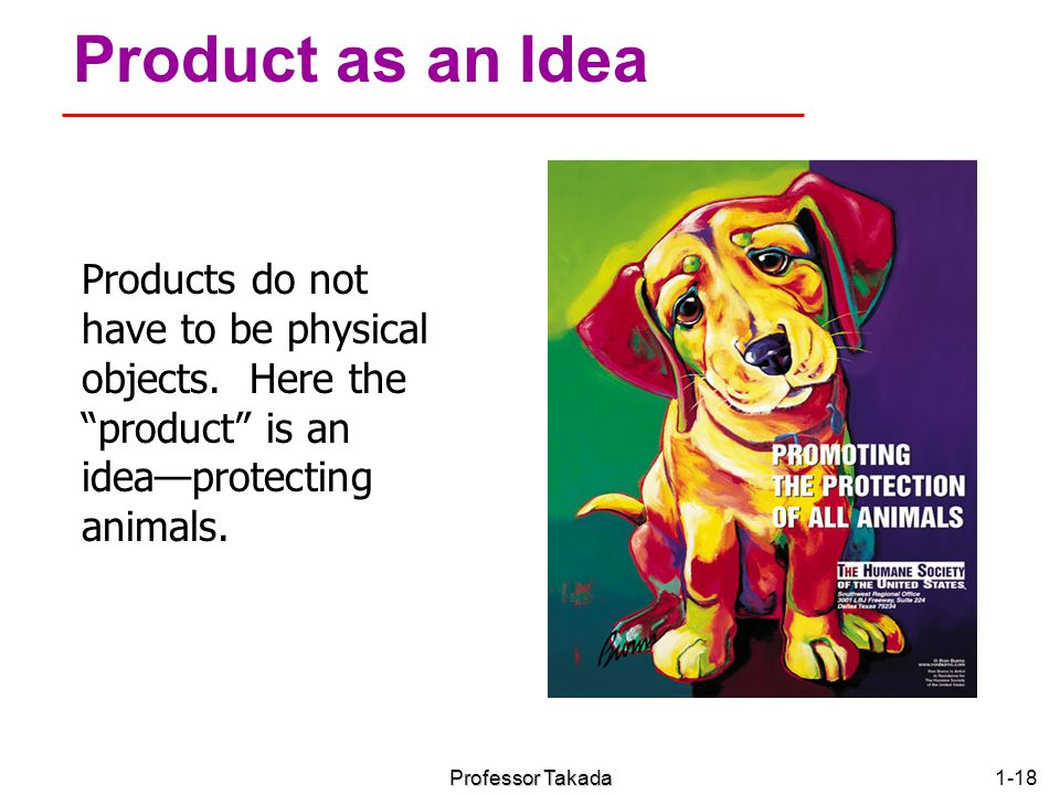 Chapter 1 Product as an Idea. Products do not have to be physical objects. Here the product is an idea—protecting animals.
