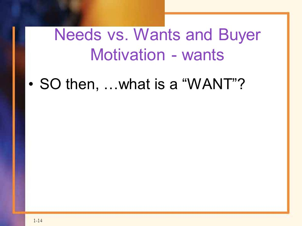 Needs vs. Wants and Buyer Motivation - wants