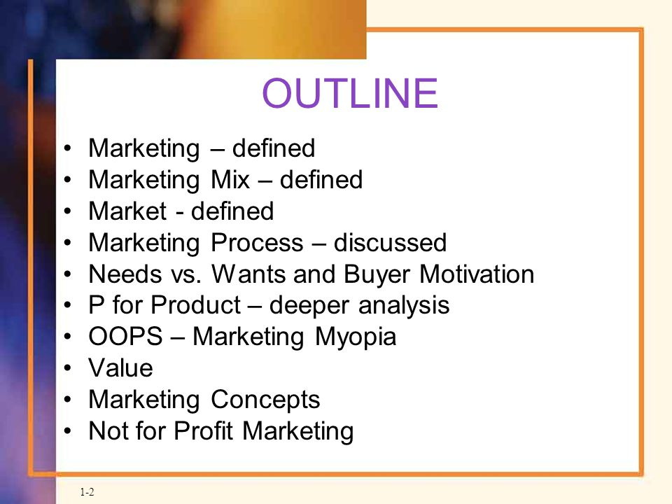 OUTLINE Marketing – defined Marketing Mix – defined Market - defined