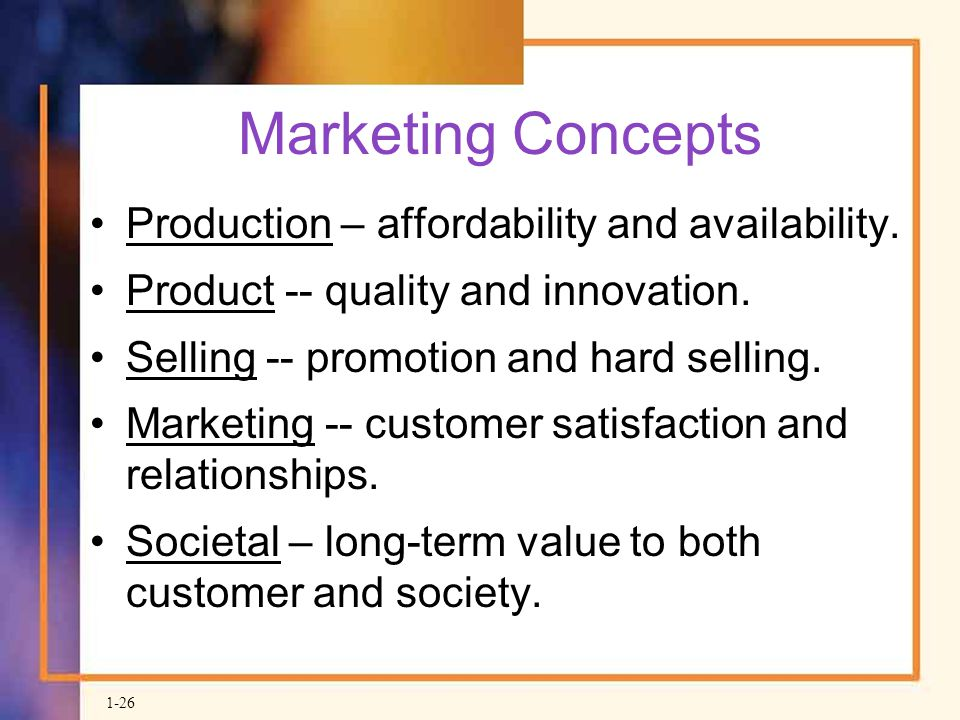Marketing Concepts Production – affordability and availability.