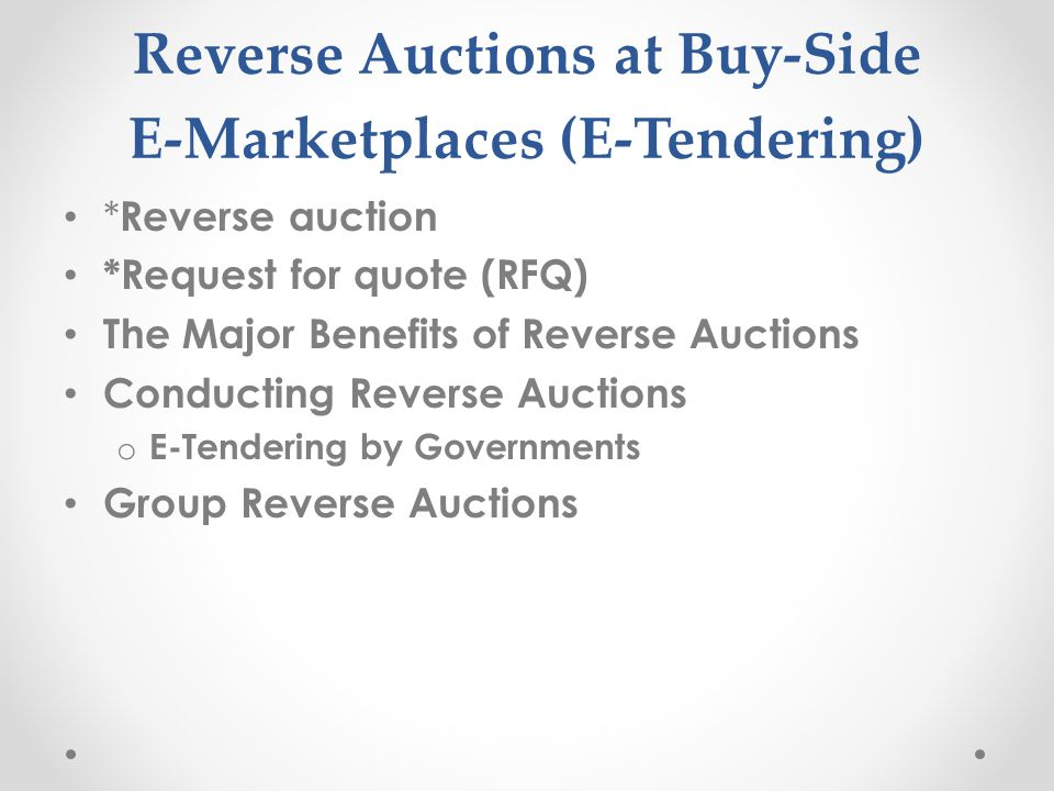 Reverse Auctions at Buy-Side E-Marketplaces (E-Tendering)