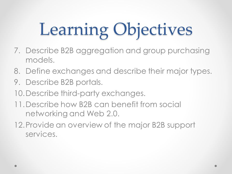 Learning Objectives Describe B2B aggregation and group purchasing models. Define exchanges and describe their major types.