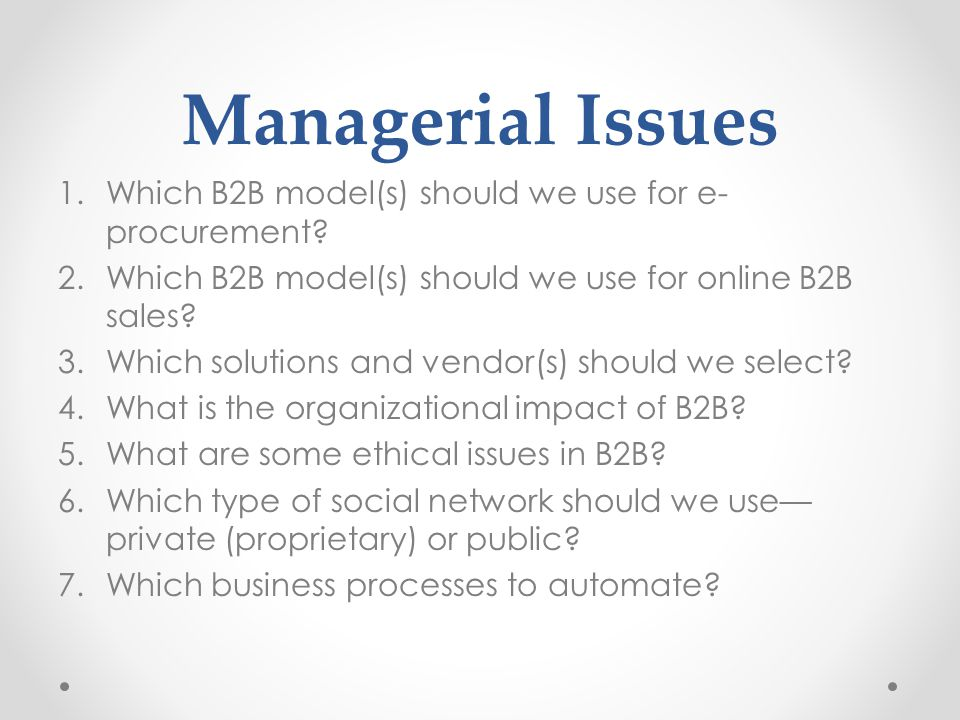 Managerial Issues Which B2B model(s) should we use for e-procurement