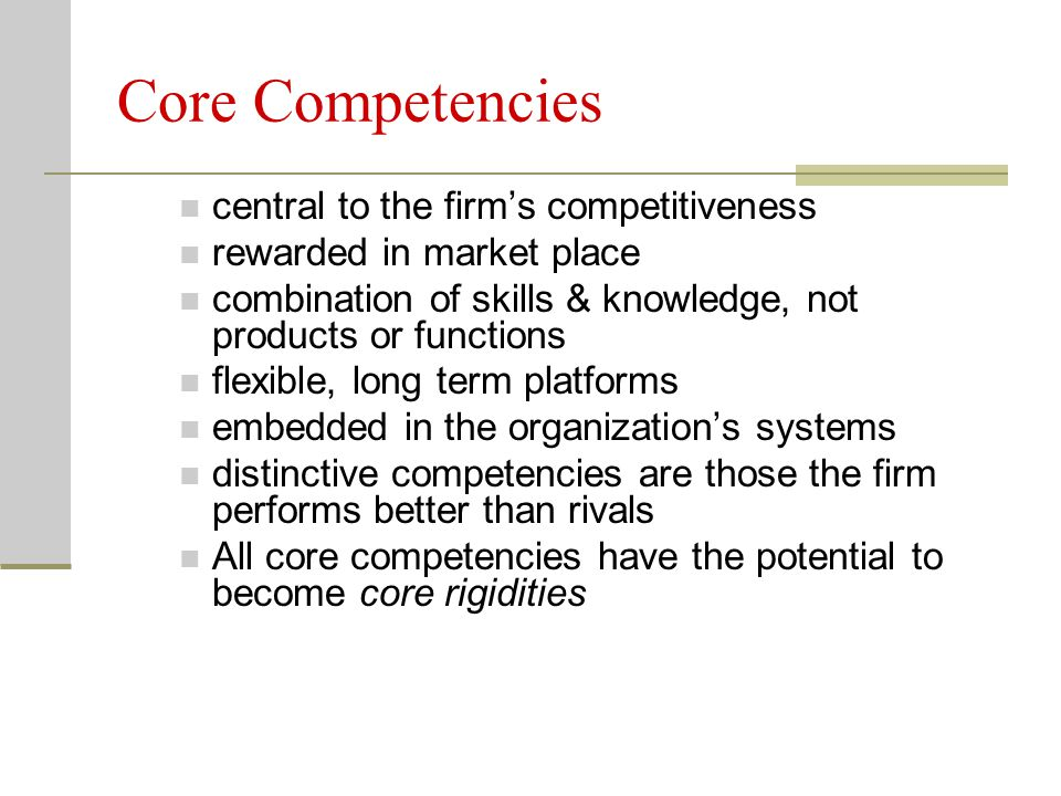 Core Competencies central to the firm's competitiveness