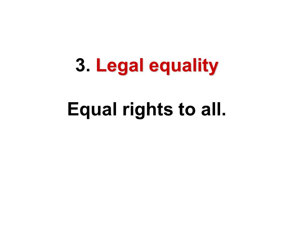 3. Legal equality Equal rights to all.