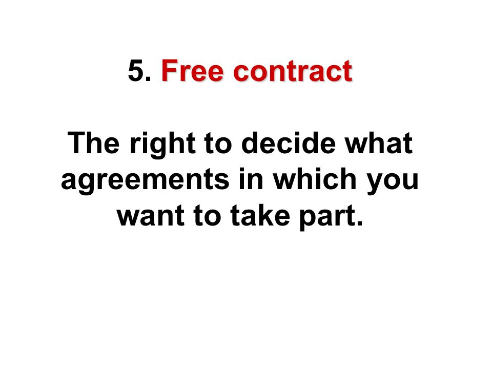 5. Free contract The right to decide what agreements in which you want to take part.