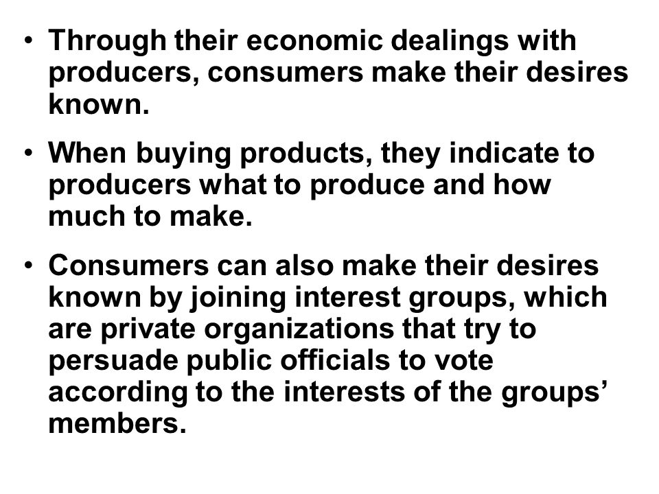 Through their economic dealings with producers, consumers make their desires known.